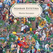 Judul Buku : Sejarah Estetika Penulis : Martin Suryajaya Penerbit: Gang Kabel Tahun Terbit : 2016 Jumlah Halaman : 603 ISBN : 978 - 602 - 3091 - 81 - 2